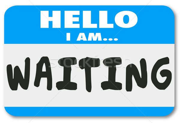 Hello I Am Waiting Name Tag Patient Anticipation Late Delay Stock photo © iqoncept