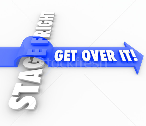 Stage Fright Public Speaking Fear Get Over it Arrow Words Stock photo © iqoncept
