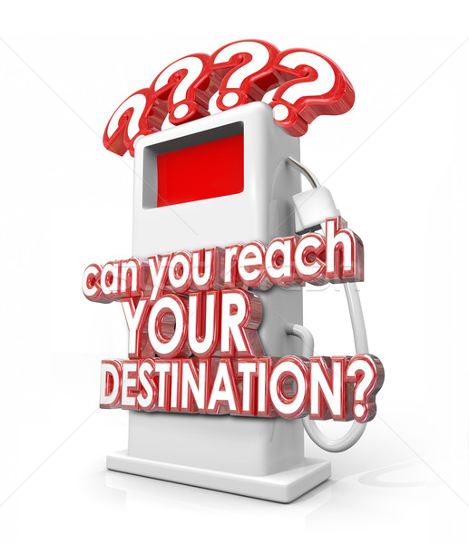 Can You Reach Your Destination Words Gas Fuel Pump Stock photo © iqoncept