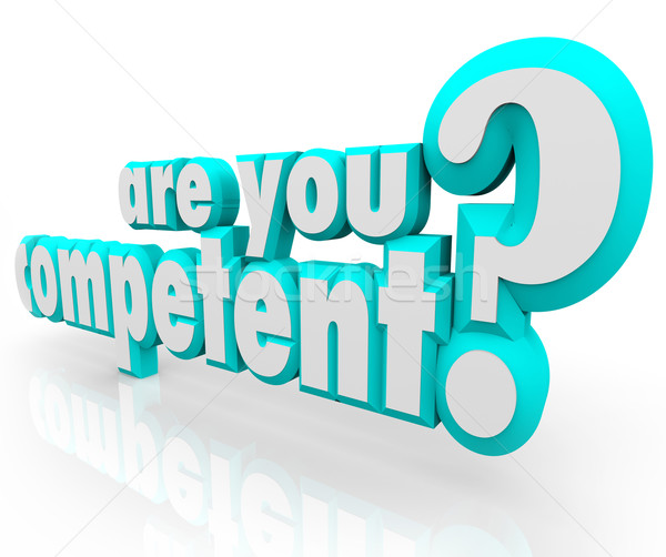 Are You Competent 3d Words Question Stock photo © iqoncept