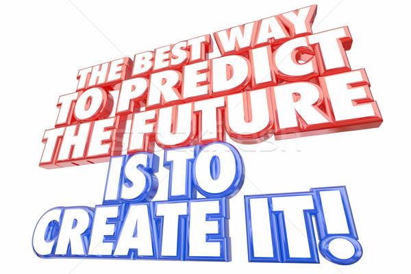 Best Way Predict Future Create It Words 3d Illustration Stock photo © iqoncept