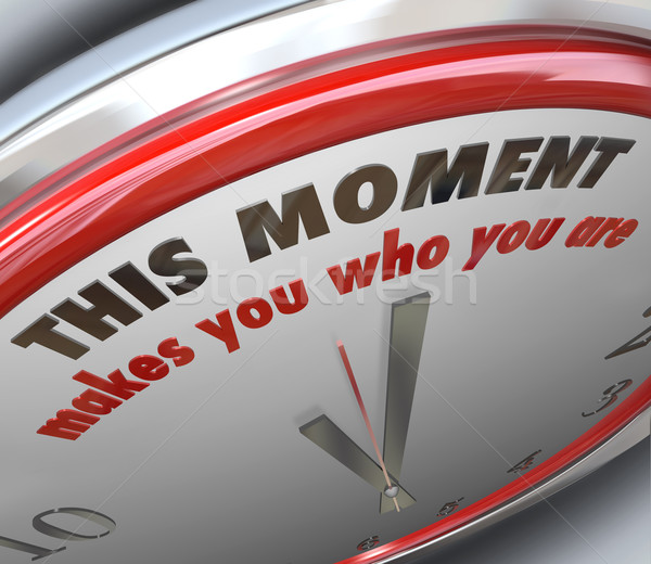 This Moment Makes You Who You Are Clock Turning Point Truth Stock photo © iqoncept
