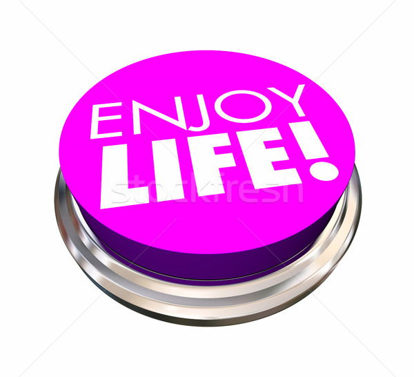Enjoy Life Button Experience Live Happiness 3d Illustration Stock photo © iqoncept