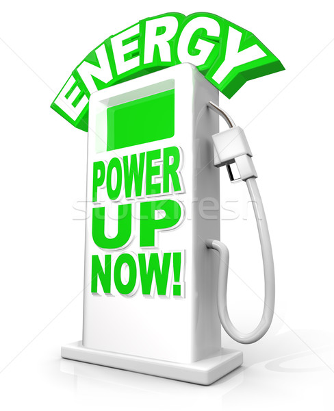 Energy Power Up Now at Fuel Pump Words Stock photo © iqoncept