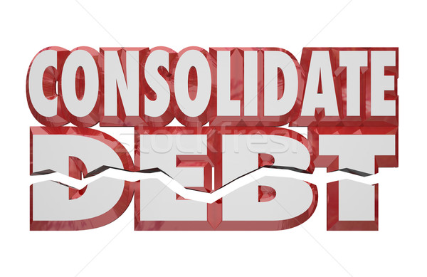 Consolidate Debt 3d Words Reduce Money Obligations Bills Owed Stock photo © iqoncept