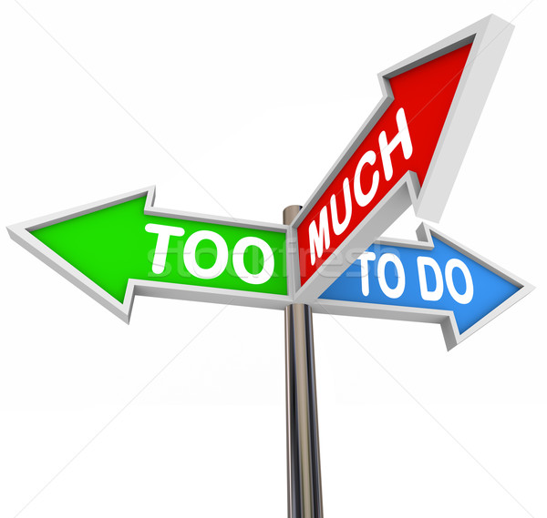 Too Much To Do Three Arrow Road Signs Pointing Many Tasks Jobs Stock photo © iqoncept
