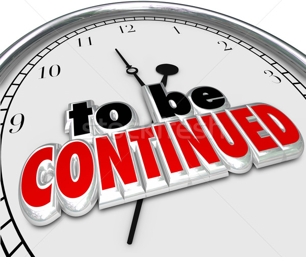 To Be Continued Clock Anticipated Sequel More Coming Soon Stock photo © iqoncept