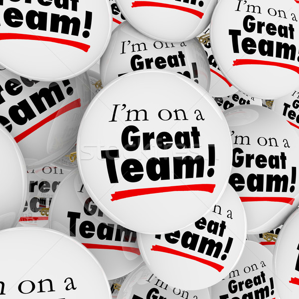 Im On a Great Team Buttons Pins Employees Group Pride Stock photo © iqoncept