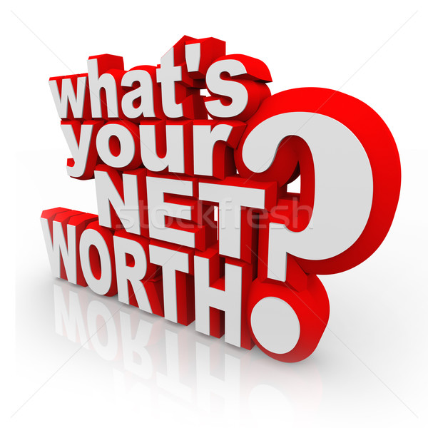 Whats Your Net Worth Question Total Wealth Value Accounting Stock photo © iqoncept