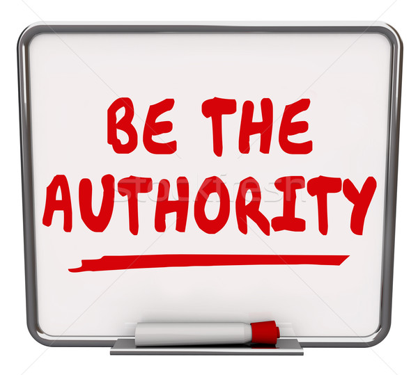 Be the Authority Words Dry Erase Board Expertise Knowledge Stock photo © iqoncept
