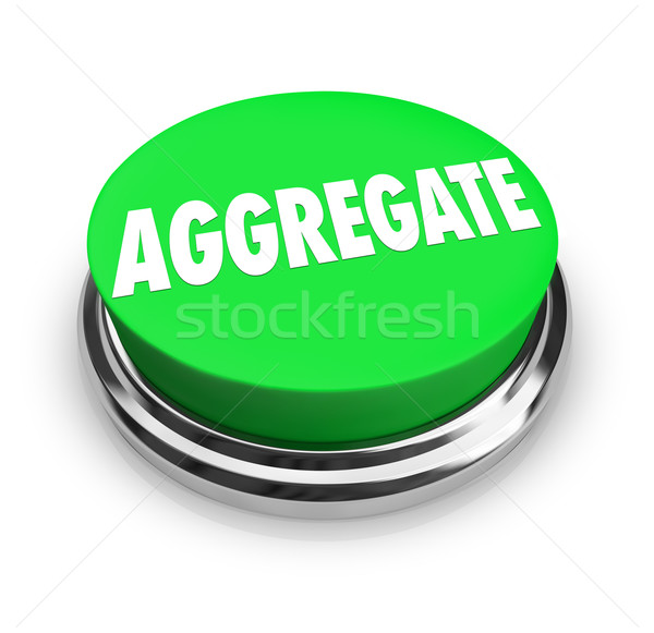Aggregate Word Green Button Collect Together Accumulate Combine Stock photo © iqoncept