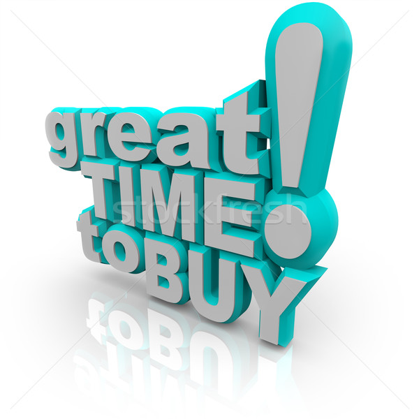 Great Time to Buy - Words Encouraging a Sale Stock photo © iqoncept