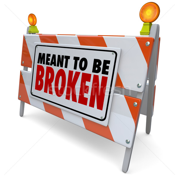 Meant to Be Broken Barricade Construction Sign Stock photo © iqoncept