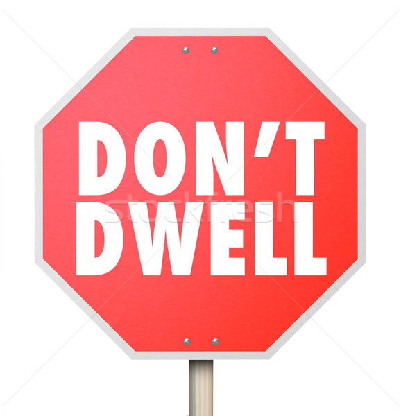 Don't Dwell Stop Sign Warning Obsess Fixate Over Details  Stock photo © iqoncept