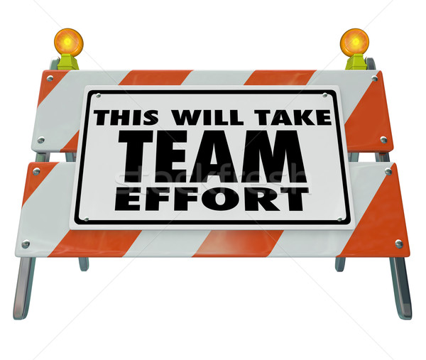 This Will Take Team Effort Barrier Barricade Sign Stock photo © iqoncept
