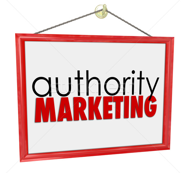 Authority Marketing Business Sign Promote Your Expertise Knowled Stock photo © iqoncept