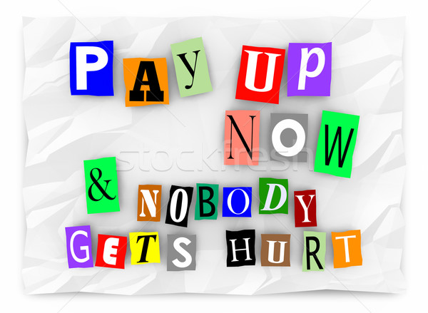 Pay Up and Nobody Gets Hurt Ransom Message 3d Illustration Stock photo © iqoncept