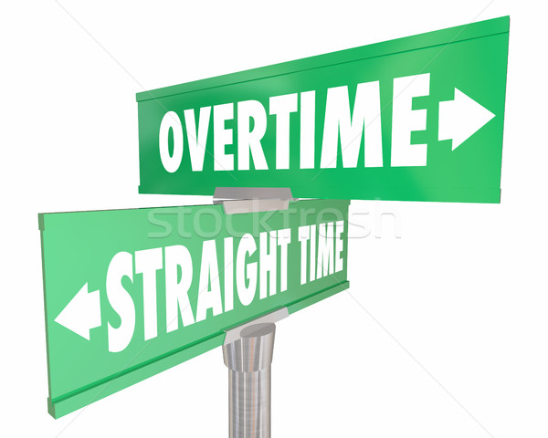 Overtime Vs Straight Time Working Wage Pay Signs 3d Illustration Stock photo © iqoncept