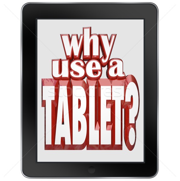 Why Use a Tablet Computer Mobile Notepad Device Stock photo © iqoncept