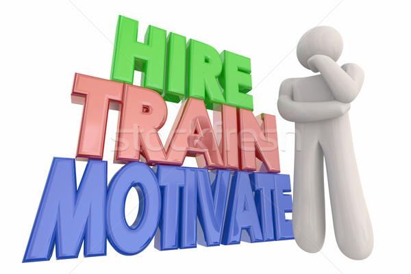 Hire Train Motivate Thinking Employee Words 3d Illustration Stock photo © iqoncept