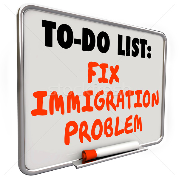 Fix Immigration Problem Dry Erase Board To Do List Stock photo © iqoncept
