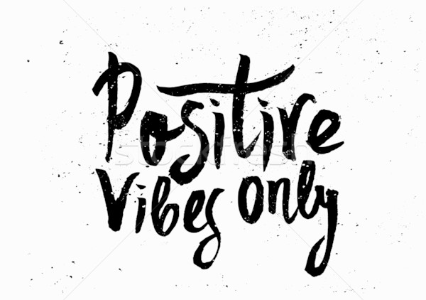 Positive Vibes Only Hand Lettered Design Stock photo © ivaleksa