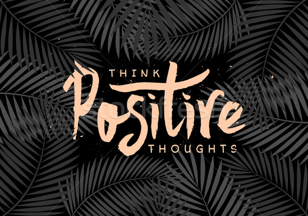 Think Positive Thoughts Hand Lettered Design Stock photo © ivaleksa