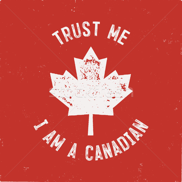 Trust Me I m a Canadian T-Shirt. Happy Canada Day or Sports Supporters Gift Tee. Distressed Maple Le Stock photo © JeksonGraphics