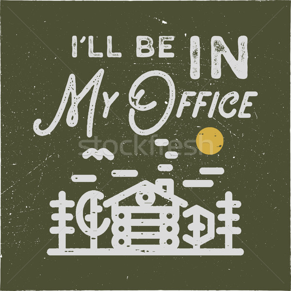 I'll be in my office camping typography emblem design. Vintage hand drawn patch for people who love  Stock photo © JeksonGraphics