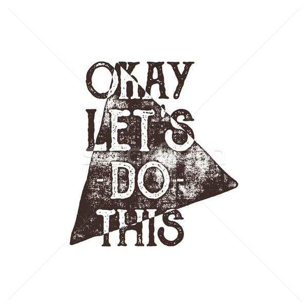 Inspirational typography quote poster. Motivation Vector text - Okay, lets do this with grunge effec Stock photo © JeksonGraphics