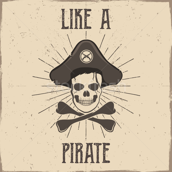 Inspirational typography and pirate label, poster. Motivation text - 'Like a pirate' with grunge eff Stock photo © JeksonGraphics