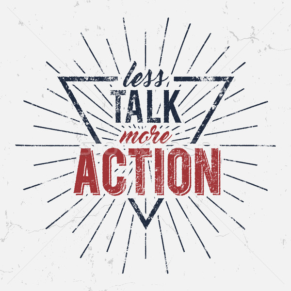 Inspirational typography quote poster. Motivation text - Less Talk More Action with grunge effects a Stock photo © JeksonGraphics