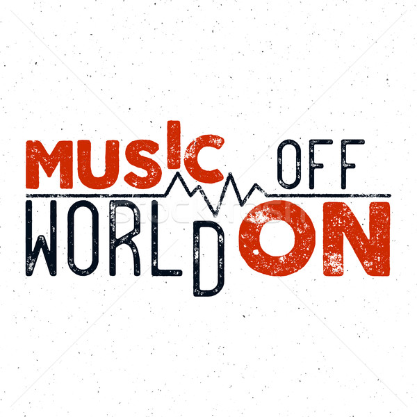 Inspirational typographic quote poster. Motivation text - Music on world off with grunge effects. Go Stock photo © JeksonGraphics