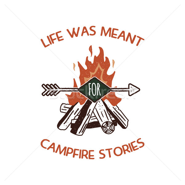 Vintage adventure Hand drawn label design. Life was meant for campfire stories sign and outdoor acti Stock photo © JeksonGraphics