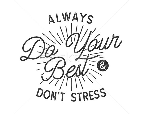 Do your best typography quote concept. Inspirational poster in retro style. Good for t shirts and ot Stock photo © JeksonGraphics