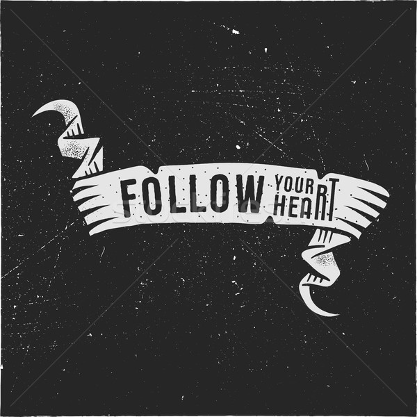Vector motivation silhouette ribbon with text 'Follow your heart'. Stylish vintage emblem with inspi Stock photo © JeksonGraphics