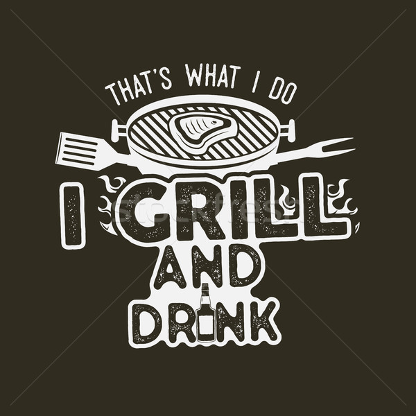 Thats what i do i drink and grill things retro bbq t-shirt design. Vintage hand drawn barbecue tee,  Stock photo © JeksonGraphics