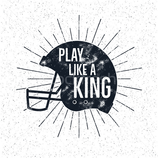 American Football retro helmet label with inspirational quote text - play like a king. Vintage typog Stock photo © JeksonGraphics