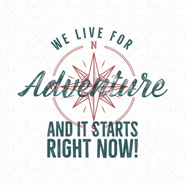 Adventure vintage label print design. Live for sign. Typography style with wind rose symbol. Best t  Stock photo © JeksonGraphics