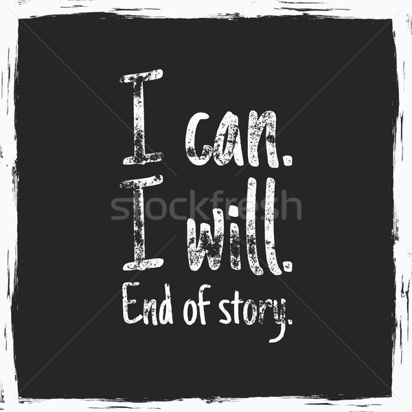 Inspirational typography quote poster. Motivation text - i can will, end of story with grunge effect Stock photo © JeksonGraphics