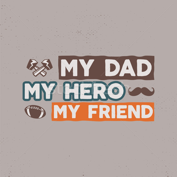 Fathers day badge. Typography sign - My Dad My Hero My Friend. Father day label for cards, invitatio Stock photo © JeksonGraphics