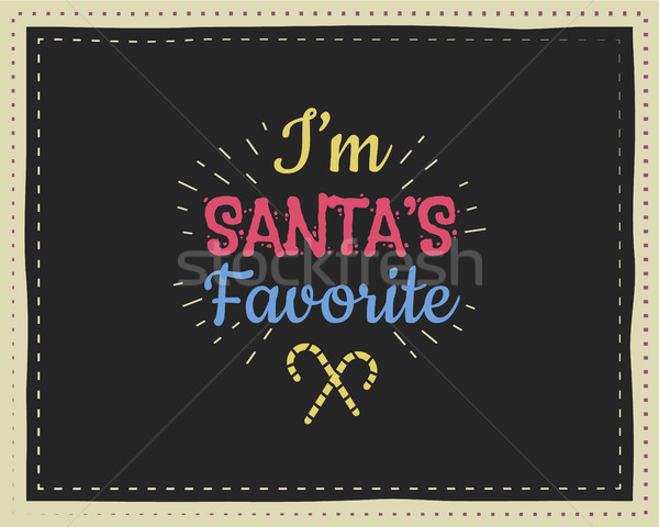 Stock photo: Christmas funny lettering, sign, quote background design for kids-i'm santa's favorite. Nice retro p