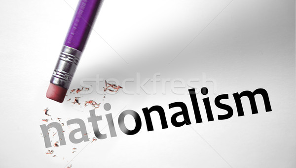 Eraser deleting the word Nationalism  Stock photo © klublu
