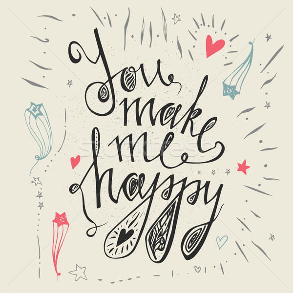 Hand drawn typography poster.You make me happy. Inspirational and motivational romantic and love quo Stock photo © kollibri