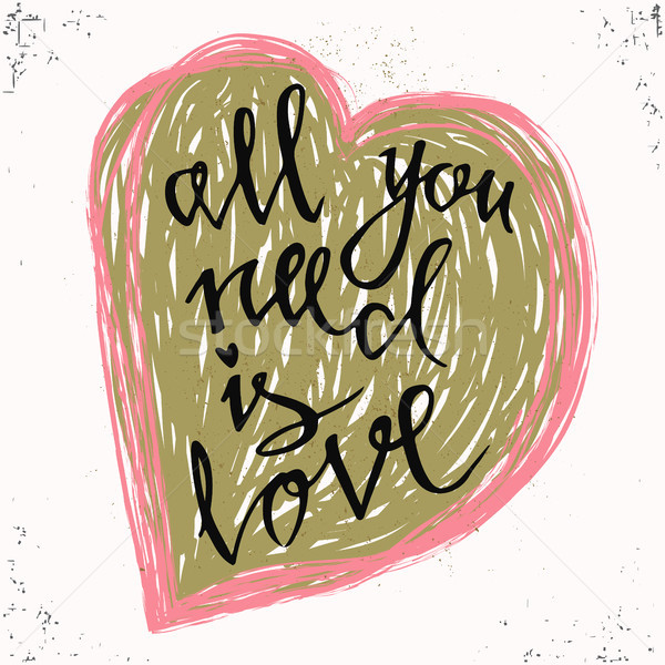 All You need is Love. Romantic Valentines day lettering. Hand written calligraphy style valentines d Stock photo © kollibri