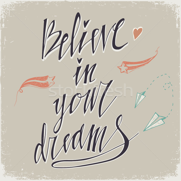 Believe in Your Dreams hand lettering inscription. Motivational poster with calligraphy Hand drawn l Stock photo © kollibri