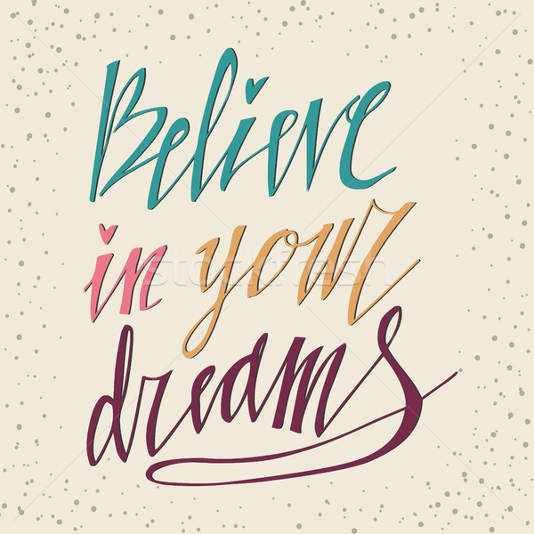 Believe in Your Dreams hand lettering inscription Motivational