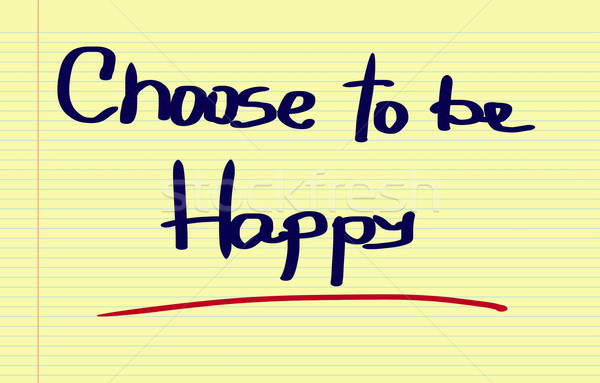 Choose To Be Happy Concept Stock photo © KrasimiraNevenova