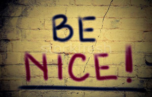 Be Nice Concept Stock photo © KrasimiraNevenova