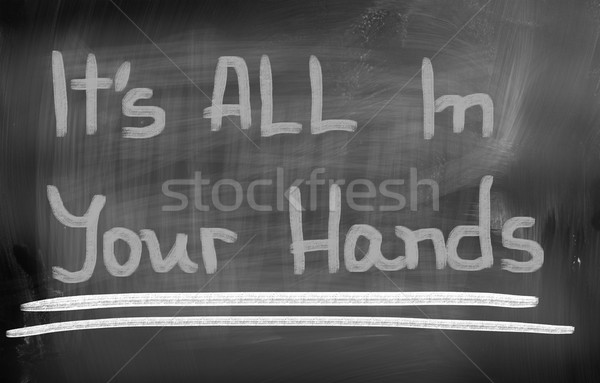It's All In Your Hands Concept Stock photo © KrasimiraNevenova